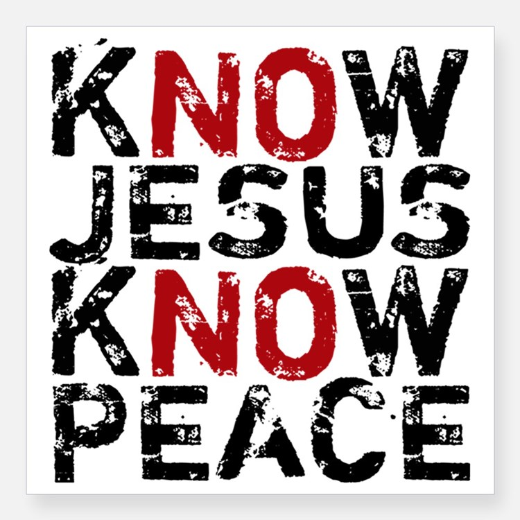 Words Know Jesus, Know Peace, with the NO is red in each case so it could be no Jesus no peace