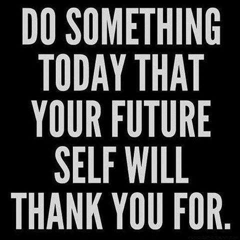 quote: do something today that your future self will thank you for