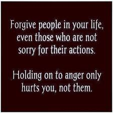 """White letters on black: """"Forgive people in your life, even those who are not sorry for their actions. Holding on to anger only hurts you, not them."""